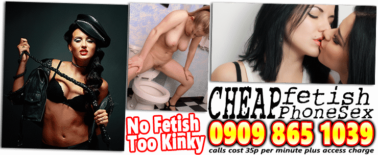 cheap fetish phone sex - No Fetish Too Kinky