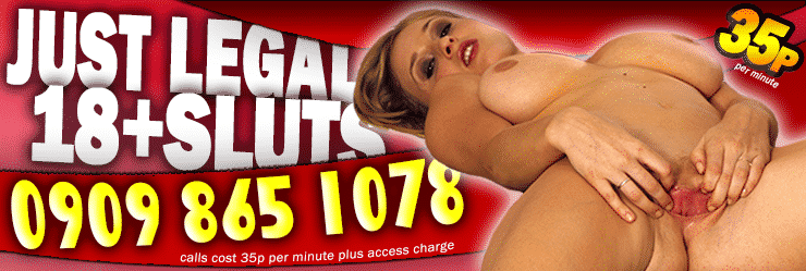 Just Legal 18+ Sluts - 35p per minute